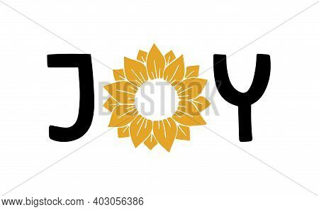 Typography Poster With Sunflower. Hand Drawn Lettering Print Joy. Vector Illustration For House Inte