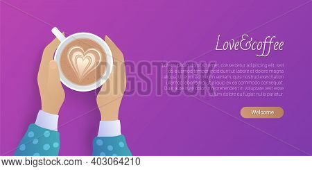 Love Coffee Landing Page Template. Coffeehouse, Cafe Website Interface. Top View Of Female Hands Hol