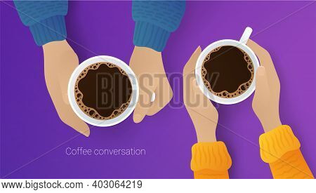 Couple Of Friends Drinking Coffee. Top View Of Male And Female Hands Grasping Ceramic Cups Of Aroma