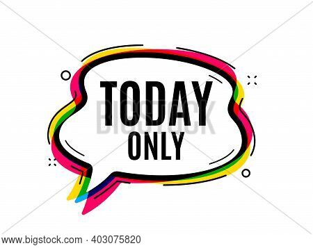 Today Only Sale Symbol. Speech Bubble Vector Banner. Special Offer Sign. Best Price. Thought Or Dial