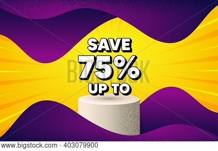 Save Up To 75 Percent. Abstract Background With Podium Platform. Discount Sale Offer Price Sign. Spe