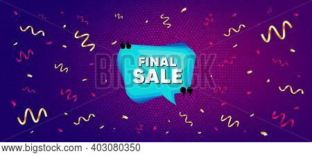 Final Sale Banner. Festive Confetti Background With Offer Message. Discount Sticker Bubble. Coupon T