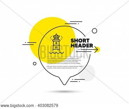 Lighthouse Line Icon. Speech Bubble Vector Concept. Searchlight Tower Sign. Beacon Symbol. Lighthous