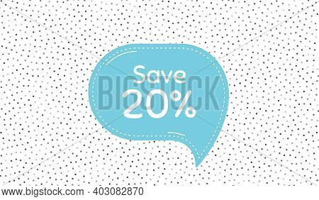 Save 20 Percent Off. Blue Speech Bubble On Polka Dot Pattern. Sale Discount Offer Price Sign. Specia
