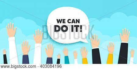 We Can Do It Motivation Quote. People Hands Up Cloud Background. Motivational Slogan. Inspiration Me