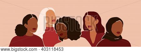 Five Women Of Different Ethnicities And Cultures Stand Side By Side Together. Strong And Brave Girls