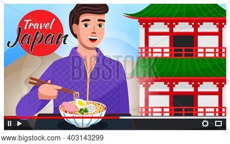 Concept Of Video Player Interface. Traveler Telling About Visited Country Japan. Guy Try Asian Dish