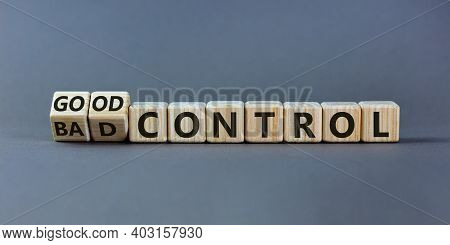 Bad Or Good Control Symbol. Turned Wooden Cubes And Changed Words 'bad Control' To 'good Control'. B