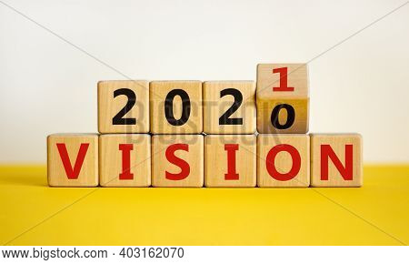 2021 Vision Symbol. Turned A Wooden Cube, Changed Words 'vision 2020' To 'vision 2021'. Beautiful Ye
