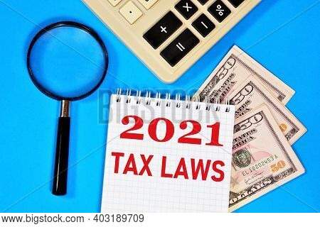 Tax Laws 2021. Text Inscription On The Planning Form. New Regulatory Legal Acts, Transformation Of T