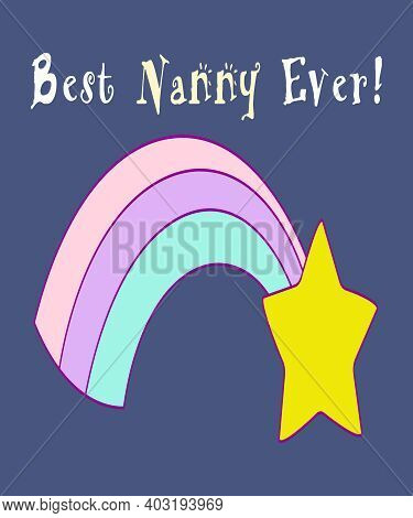 Best Nanny Ever Graphic Illustration With A Pastel Colored Rainbow, Yellow Star And Childlike Text O