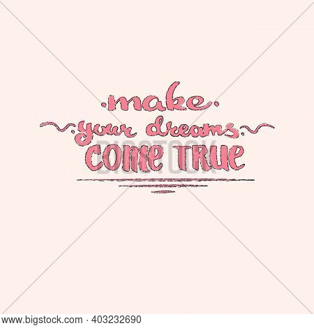 Make Your Dreams Come True Day. Lettering. Bright Pink On A Pink Background. Stock Vector Illustrati
