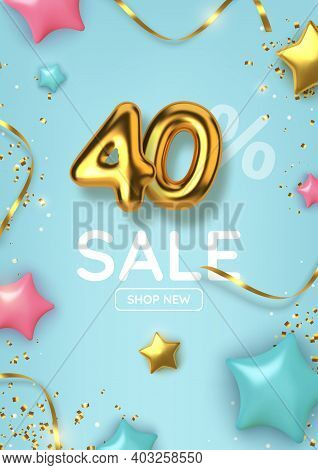 40 Off Discount Promotion Sale Made Of Realistic 3d Gold Balloons With Stars, Sepantine And Tinsel.