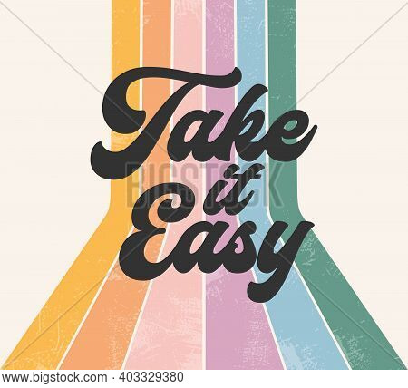 Retro Positive Graphic, Take It Easy 70s Phrase, 70 Vintage Style Happy Message, Typography Groovy F