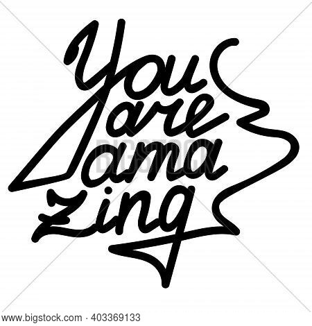 You Are Amazing, Handwritten Lettering About Feelings, Compliment For Valentine Card Or Postcard Ill