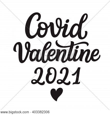 Covid Valentine 2021. Hand Lettering Text Isolated On White Background. Vector Typography For Valent
