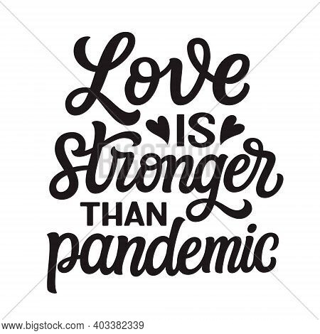 Love Is Stronger Than Pandemic. Hand Lettering Quote Isolated On White Background. Vector Typography