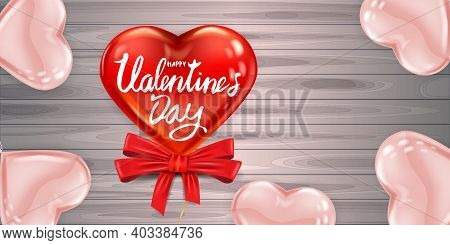 Happy Valentines Day Red Heart Shape Glossy Balloon Realistic, Lettering, Background Wood Table Pink