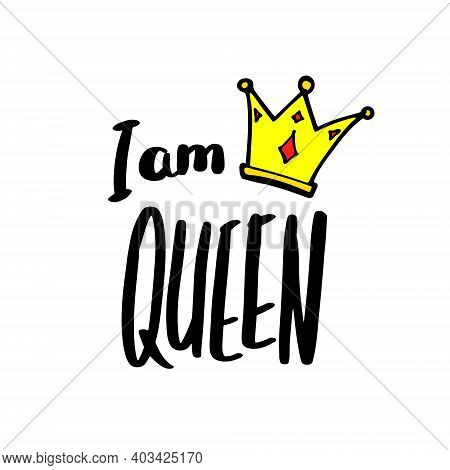 I Am Queen Print In Simple Hand Drawn Doodle Style. Trendy Inscription, Handwritten Slogan. Girly Le