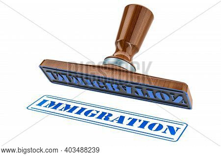 Immigration In Stamp. Wooden Stamper, Seal With Text Immigration, 3d Rendering Isolated On White Bac