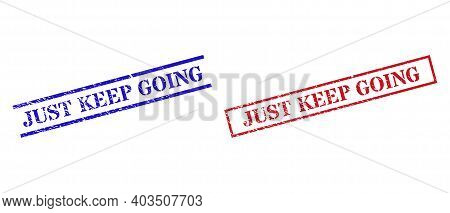 Grunge Just Keep Going Stamp Seals In Red And Blue Colors. Seals Have Draft Surface. Vector Rubber I