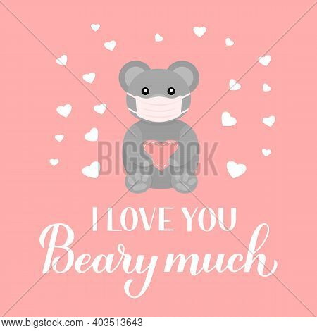 I Love You Beary Much Calligraphy Lettering With Cute Bear Wearing Mask. Funny Pun Quote. Quarantine