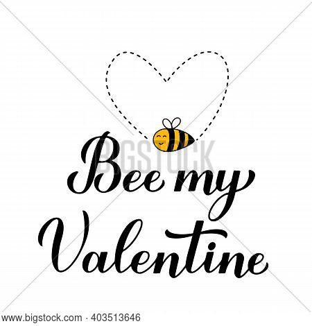 Bee My Valentine Calligraphy Hand Lettering With Cute Cartoon Bee Isolated On White Background. Funn
