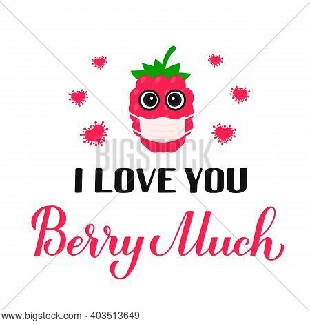 I Love You Berry Much Calligraphy Hand Lettering With Cartoon Raspberry Wearing Mask. Funny Pun Quot
