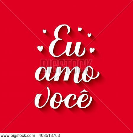 Eu Amo Voce, Calligraphy Hand Lettering On Red Background. I Love You In Brazilian Portuguese. Valen