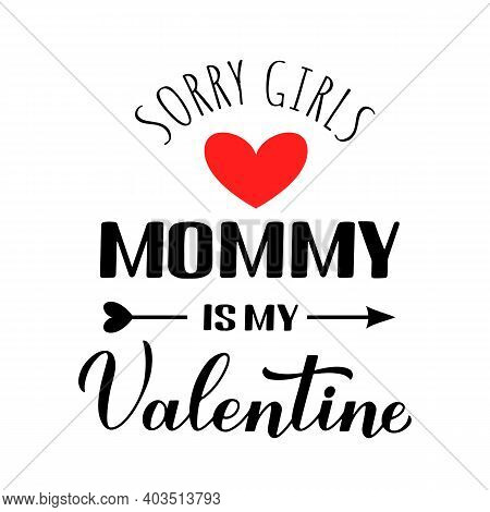 Mommy Is My Valentine Calligraphy Lettering. Funny Valentines Day Pun Quote. Vector Template For Gre