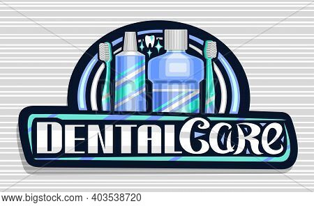 Vector Logo For Dental Care, Dark Decorative Signage With Illustration Of Prophylactic Products For