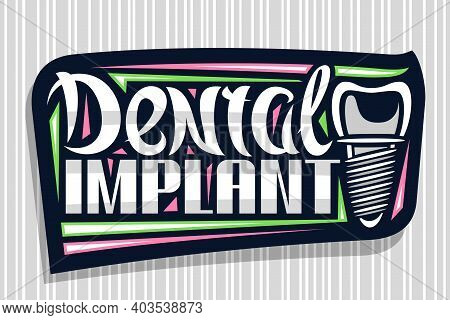 Vector Logo For Dental Implant Clinic, Dark Concept With Illustration Of Human Tooth With Screw, Dec