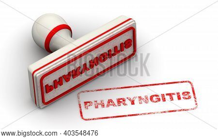 Pharyngitis. The Stamp And An Imprint. White Stamp And Red Imprint Pharyngitis On White Surface. 3d