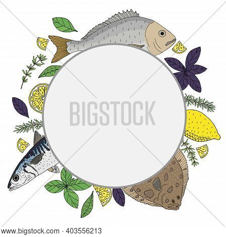 Circle Frame With Seafood, Fish Dish. Hand Drawn Of Dorado, Mackerel, Turbot, Lemon, Basil, Rosemary