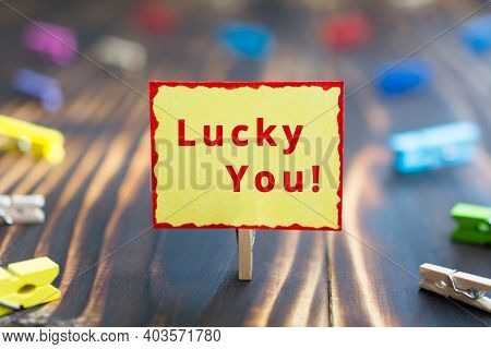 Lucky You - Phrase On The Yellow Sheet Of Paper, Lucky You Concept