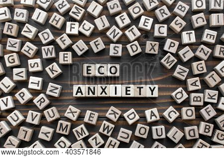 Eco-anxiety Phrase From Wooden Blocks With Letters, Anxiety About Ecological Disasters Natural Envir