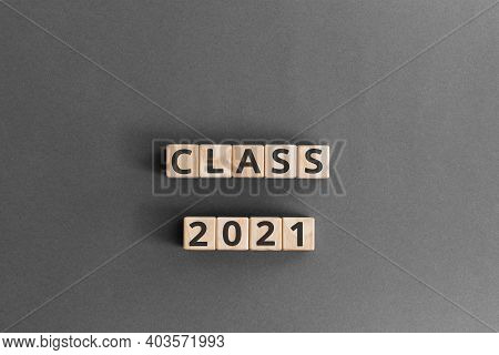 Class 2021 - Word From Wooden Blocks With Letters, Class Of 2021 Concept,  Grey Background