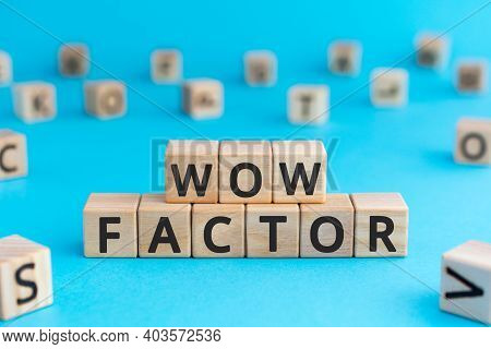 Wow Factor - Words From Wooden Blocks With Letters, Extremely Impressive Or Attractive, Wow Factor C