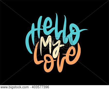Hello My Love Lettering Text On Black Background In Vector Illustration