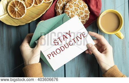 Conceptual Hand Writing Showing Stay Productive Motivational Call. Business Photo Text Efficiency Co