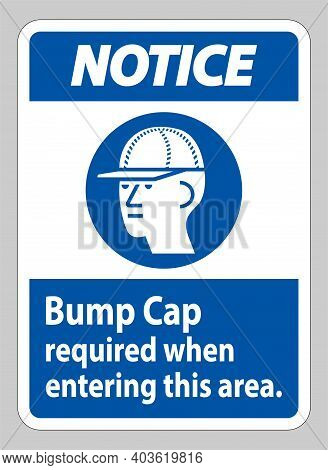 Notice Sign Bump Cap Required When Entering This Area