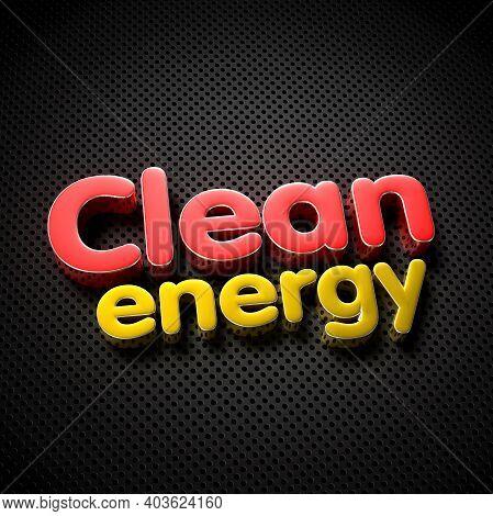 Clean Energy 3d Illustration On The Black Grid.