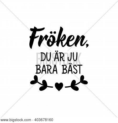 Translated From Swedish: Miss, You're Just The Best. Modern Vector Brush Calligraphy. Ink Illustrati