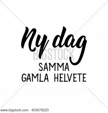 Translated From Swedish: New Day, Same Old Hell. Modern Vector Brush Calligraphy. Ink Illustration.