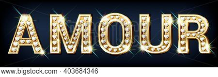 The Word Amour . Heart-shaped Golden Letters With Sparkling Diamonds. Valentine S Day Banner. Congra