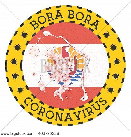 Coronavirus In Bora Bora Sign. Round Badge With Shape Of Bora Bora. Yellow Island Lock Down Emblem W