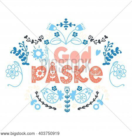 Happy Easter Floral Lettering In Scandinavian Style.danish And Norwegian Text God Paske.seasons Gree