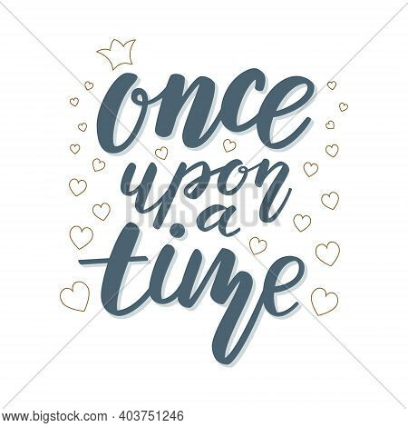 Lettering Quote Once Upon A Time With A Golden Crown That Is Associated With Princess.