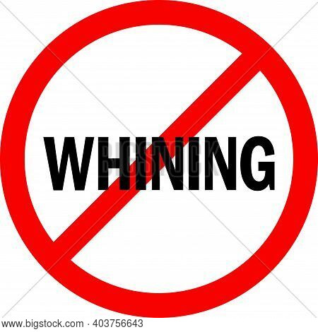 No Whining Sign. Perfect For Business Concepts, Bars, Pubs, Home And Office.