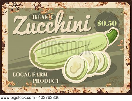 Zucchini Vegetable Metal Plate Rusty Of Farm Market Food Price Sign, Vector Retro Poster. Natural Or